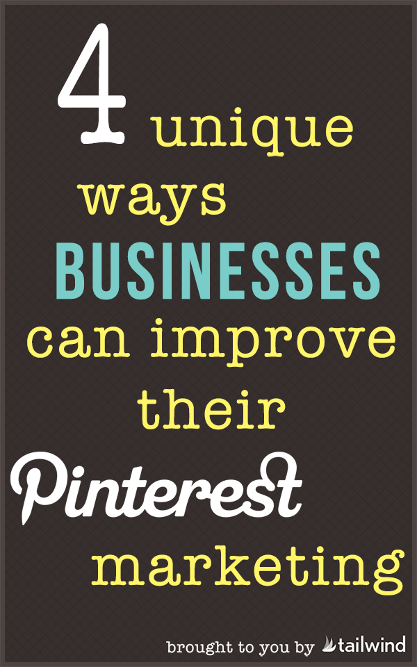 4 Unique Ways Businesses Can Improve Their Pinterest Marketing